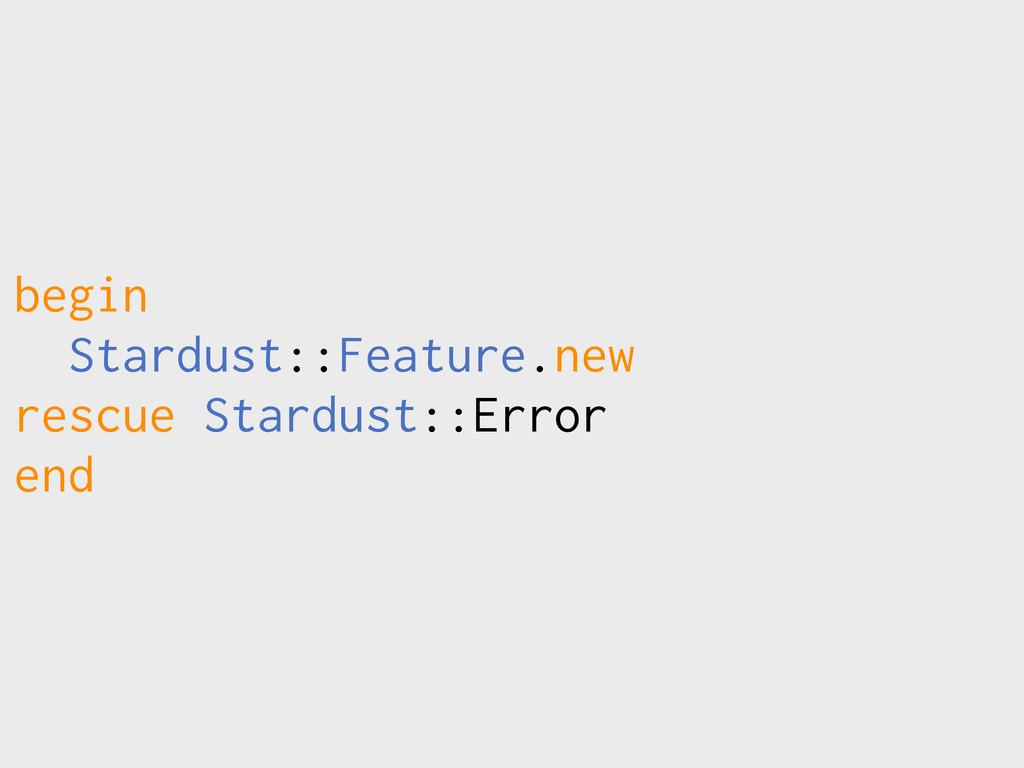 begin Stardust::Feature.new rescue Stardust::Er...