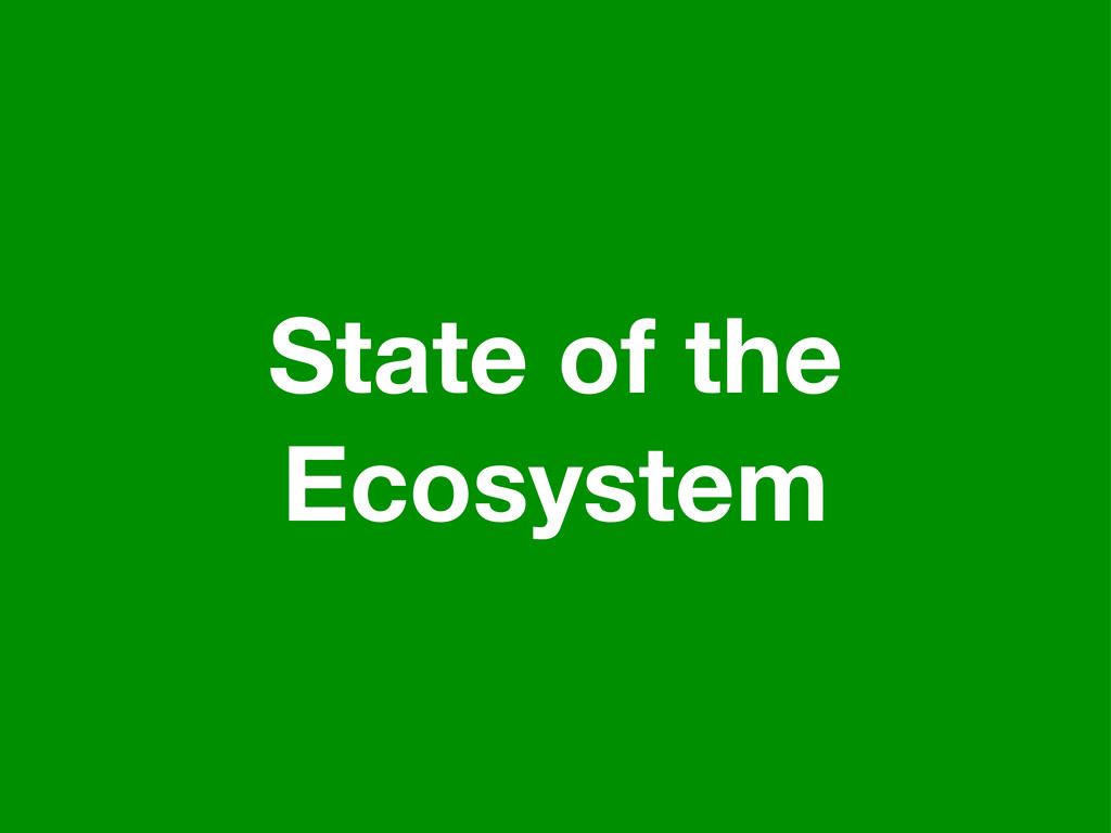 State of the Ecosystem