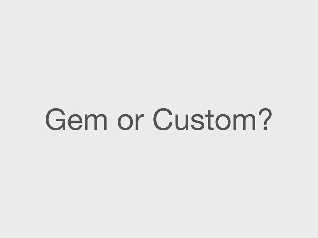 Gem or Custom?