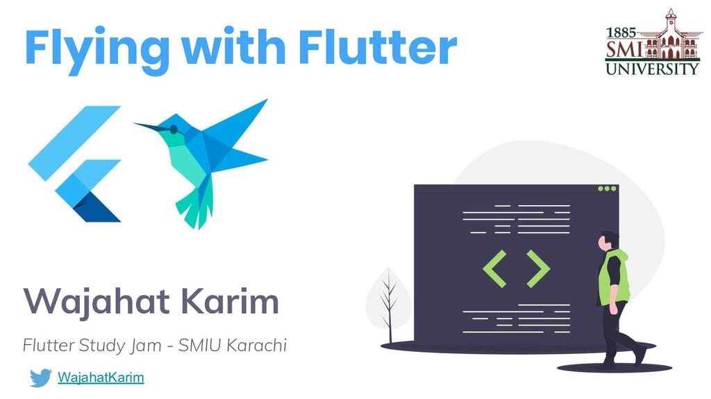 Wajahat Karim Flutter Study Jam - SMIU Karachi ...