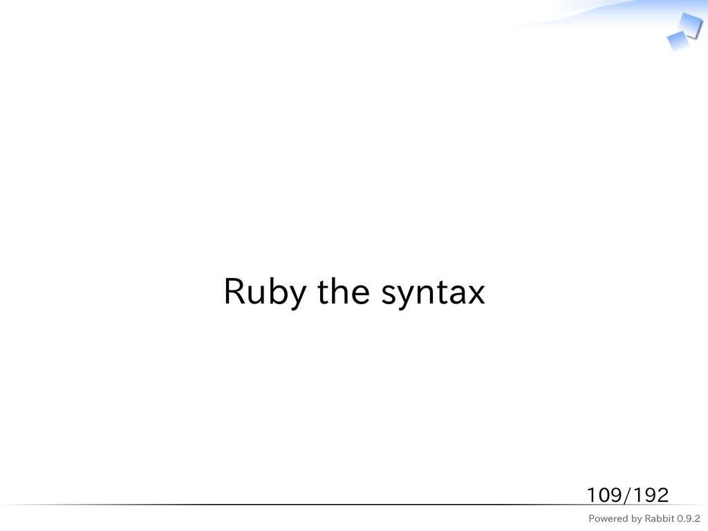 Powered by Rabbit 0.9.2   Ruby the syntax 109/1...