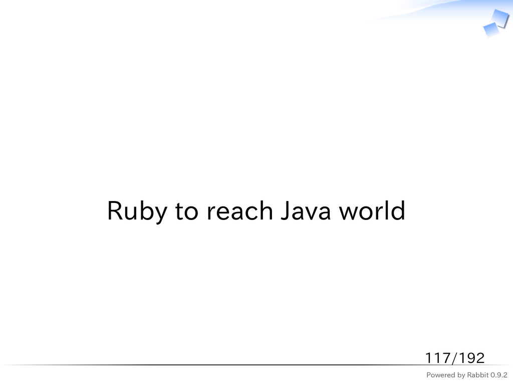 Powered by Rabbit 0.9.2   Ruby to reach Java wo...
