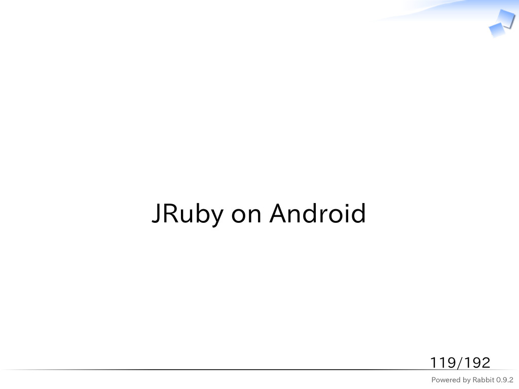 Powered by Rabbit 0.9.2   JRuby on Android 119/...