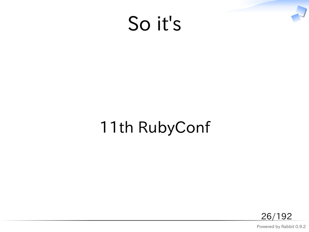 Powered by Rabbit 0.9.2 So it's 11th RubyConf 2...