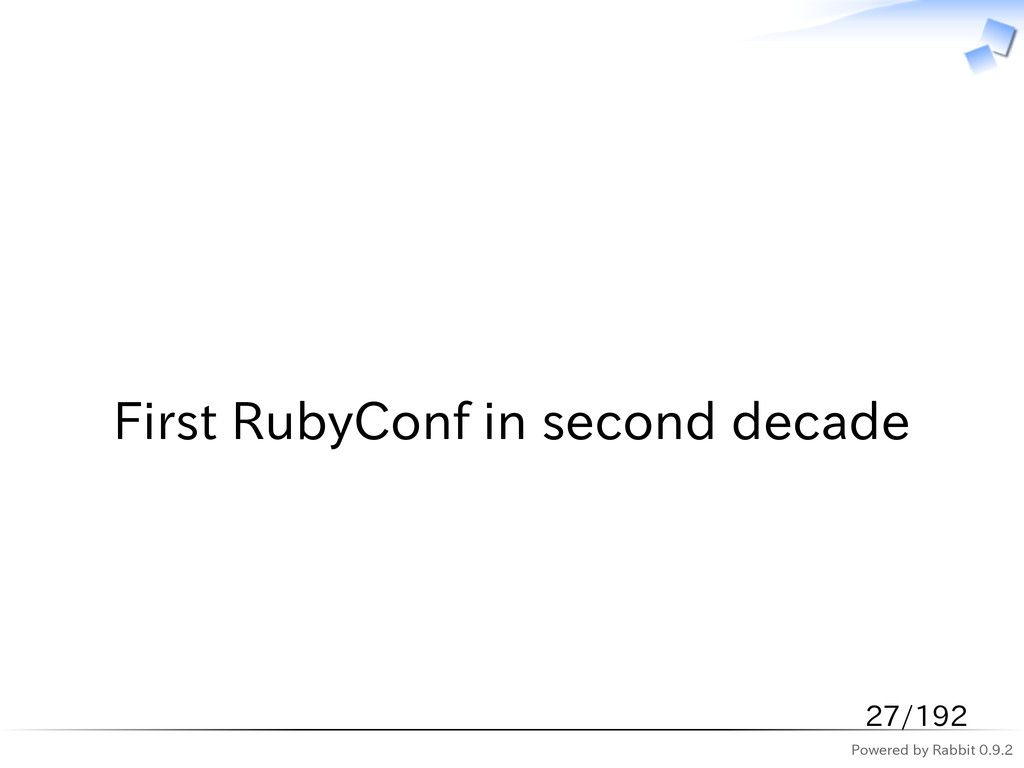 Powered by Rabbit 0.9.2   First RubyConf in sec...
