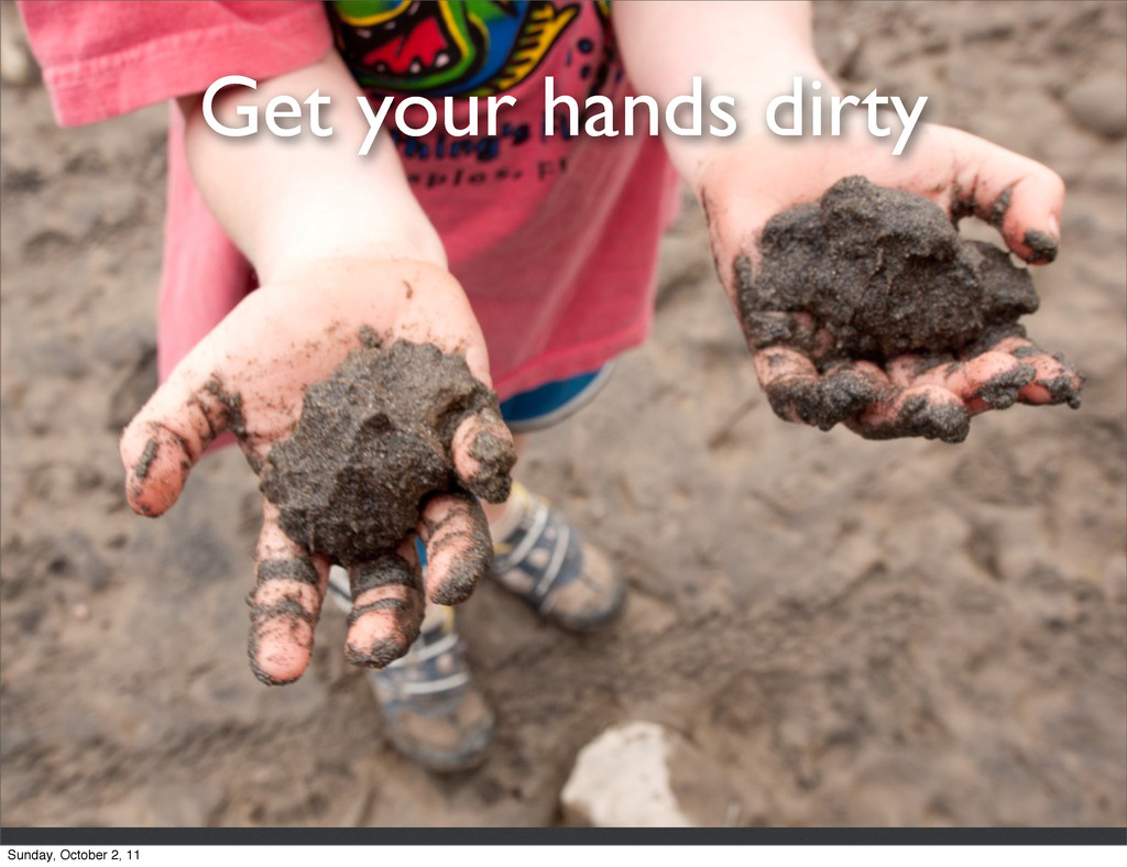 Get your hands dirty Sunday, October 2, 11