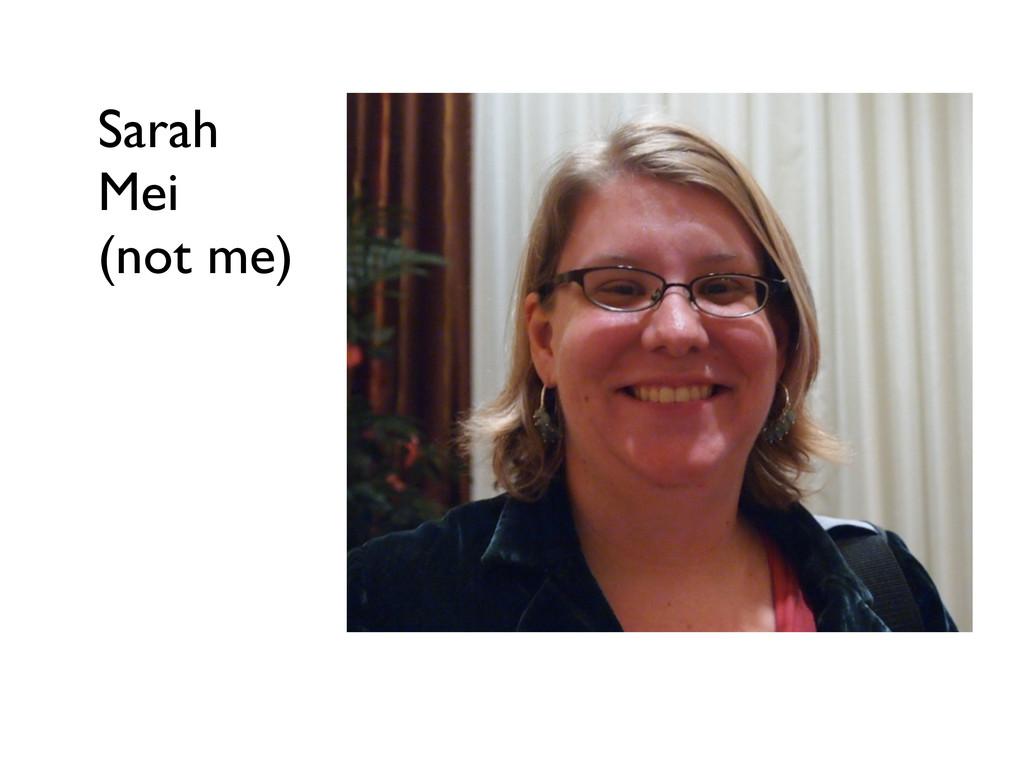 Sarah Mei (not me)