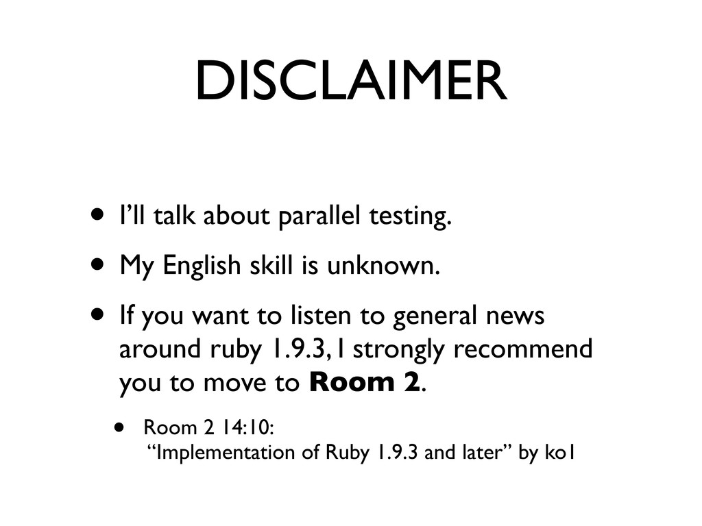 DISCLAIMER • I'll talk about parallel testing. ...