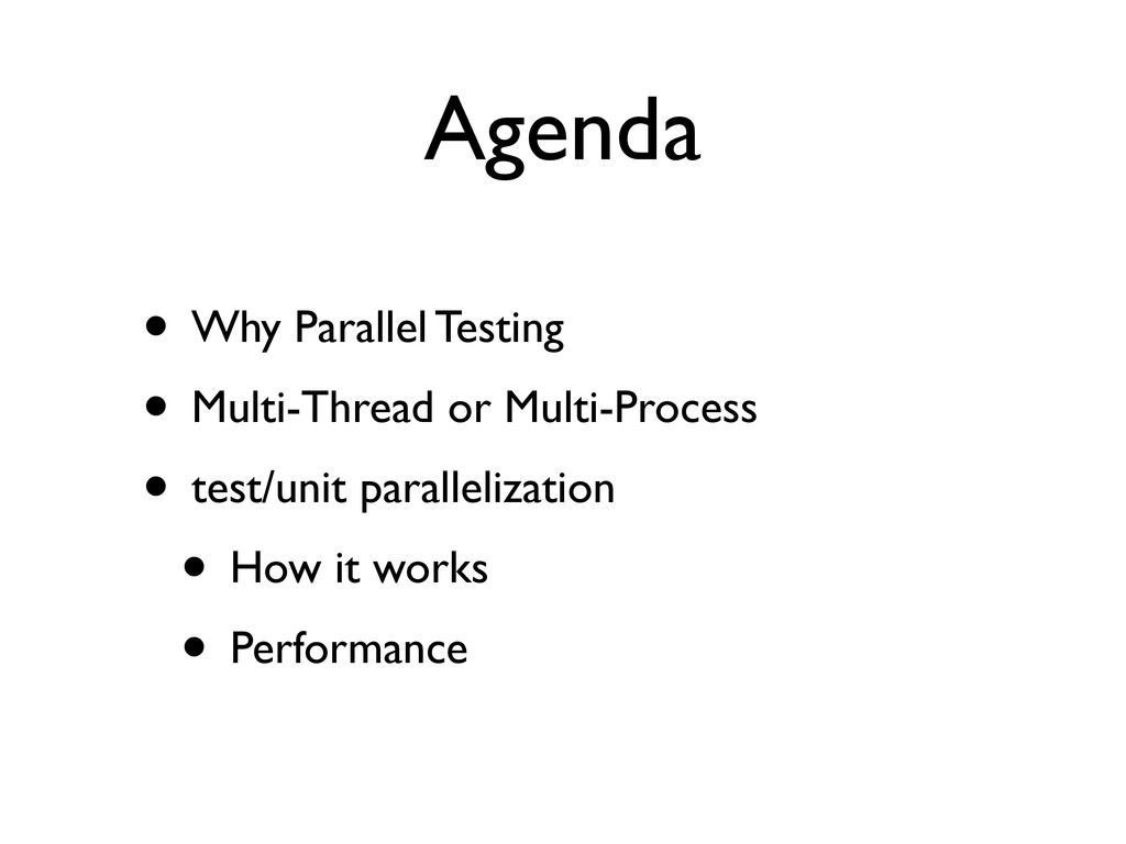 Agenda • Why Parallel Testing • Multi-Thread or...
