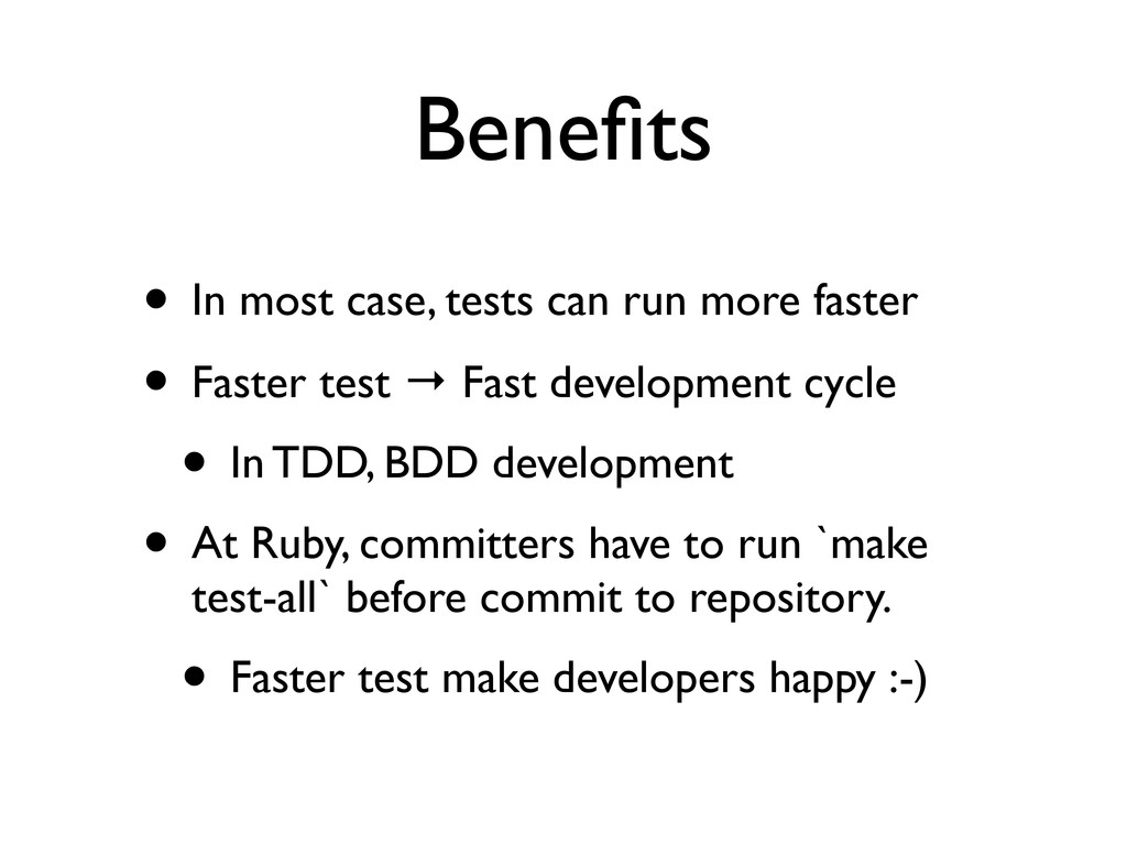 Benefits • In most case, tests can run more fast...