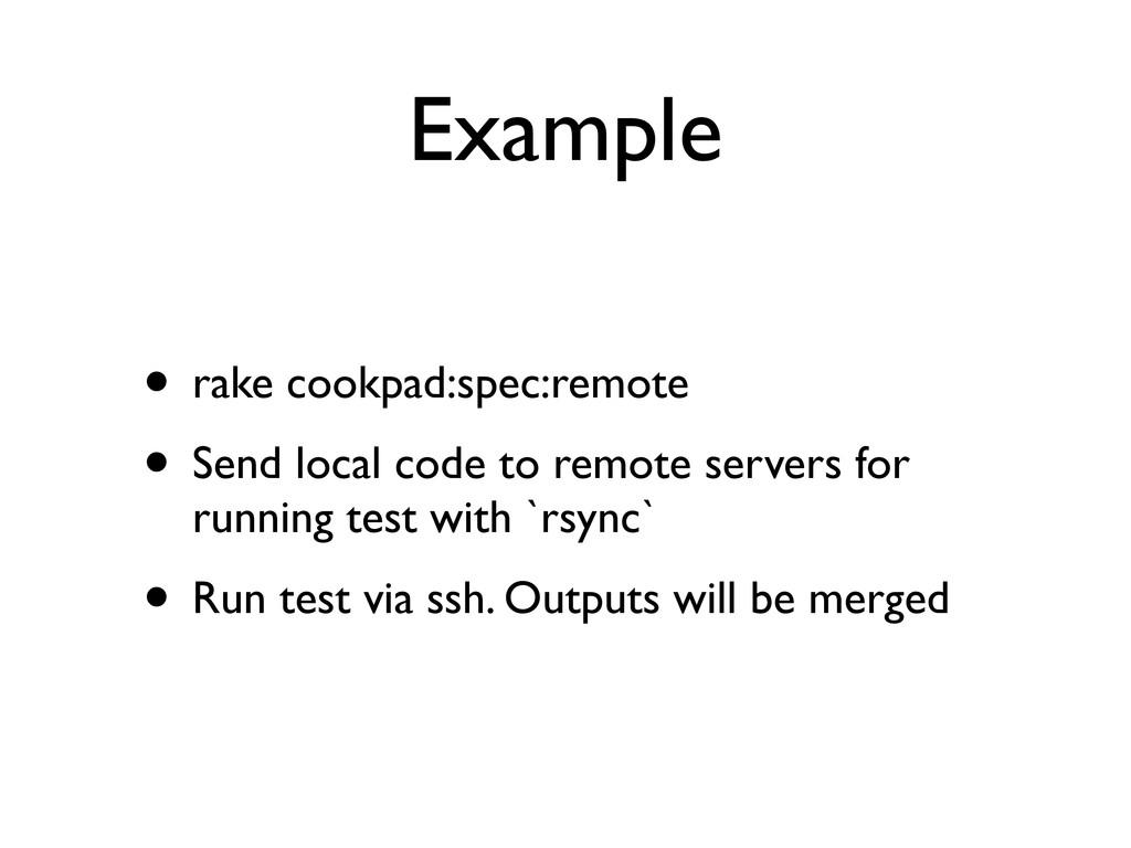 Example • rake cookpad:spec:remote • Send local...