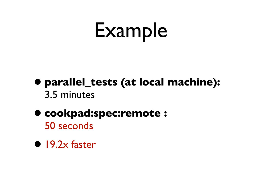 Example •parallel_tests (at local machine): 3.5...
