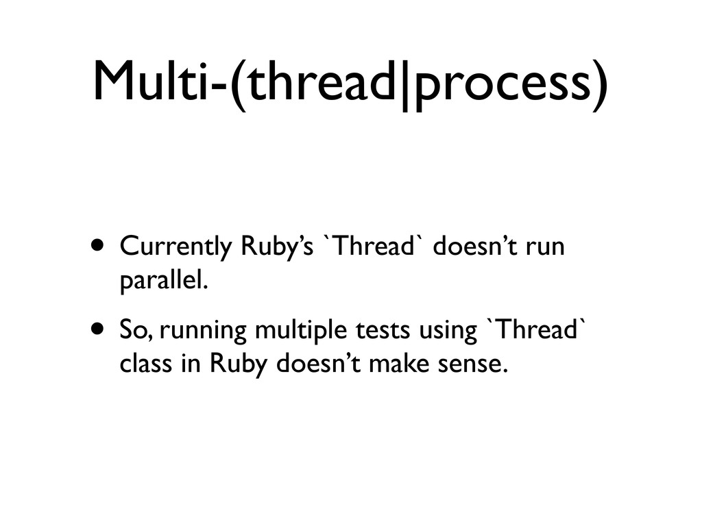 Multi-(thread|process) • Currently Ruby's `Thre...