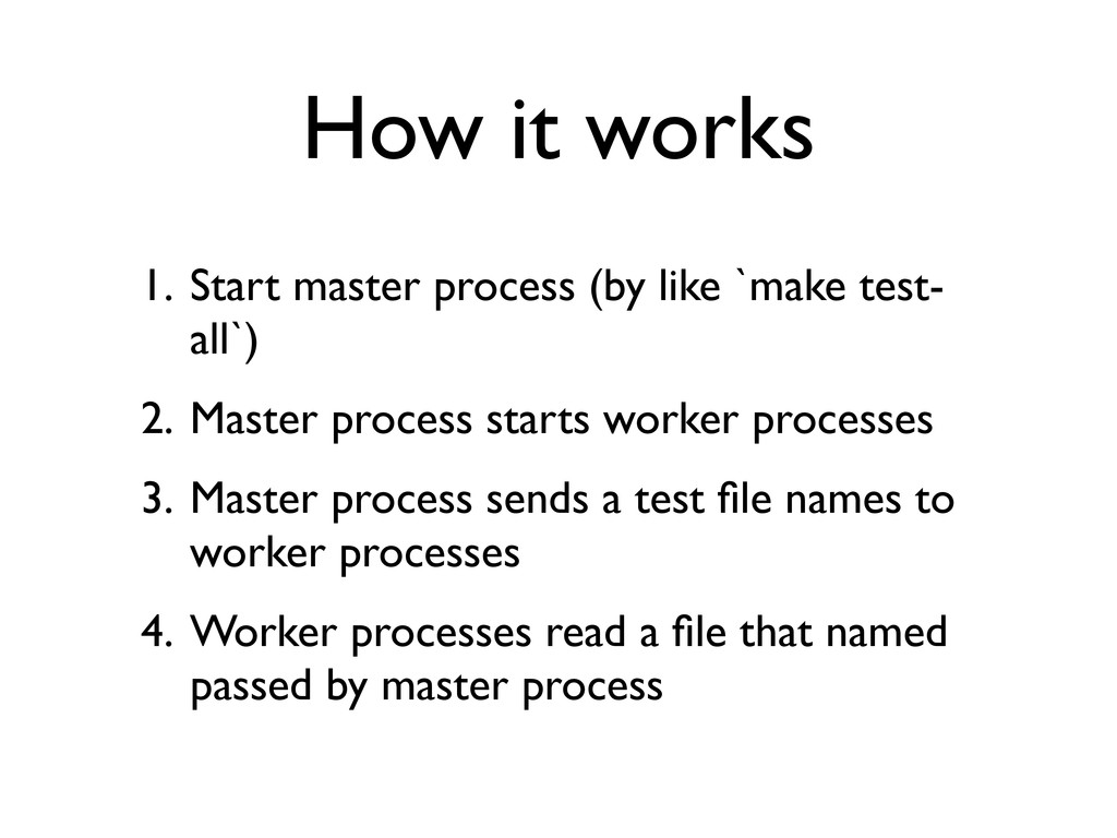 How it works 1. Start master process (by like `...