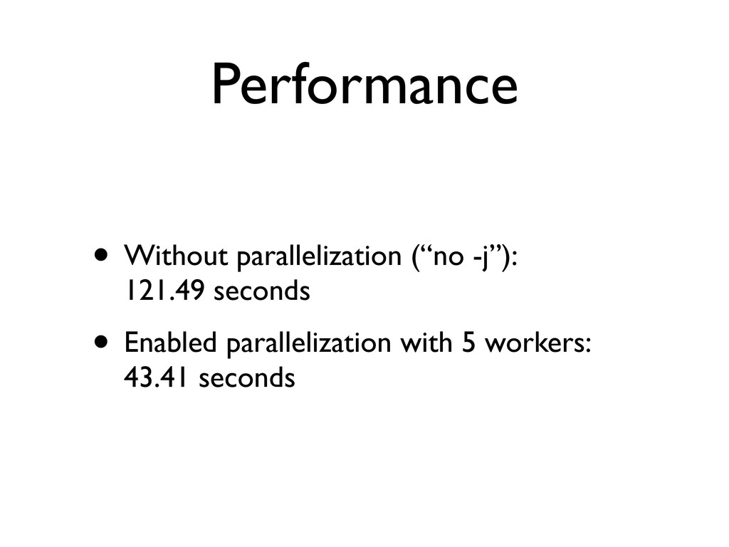 "Performance • Without parallelization (""no -j"")..."