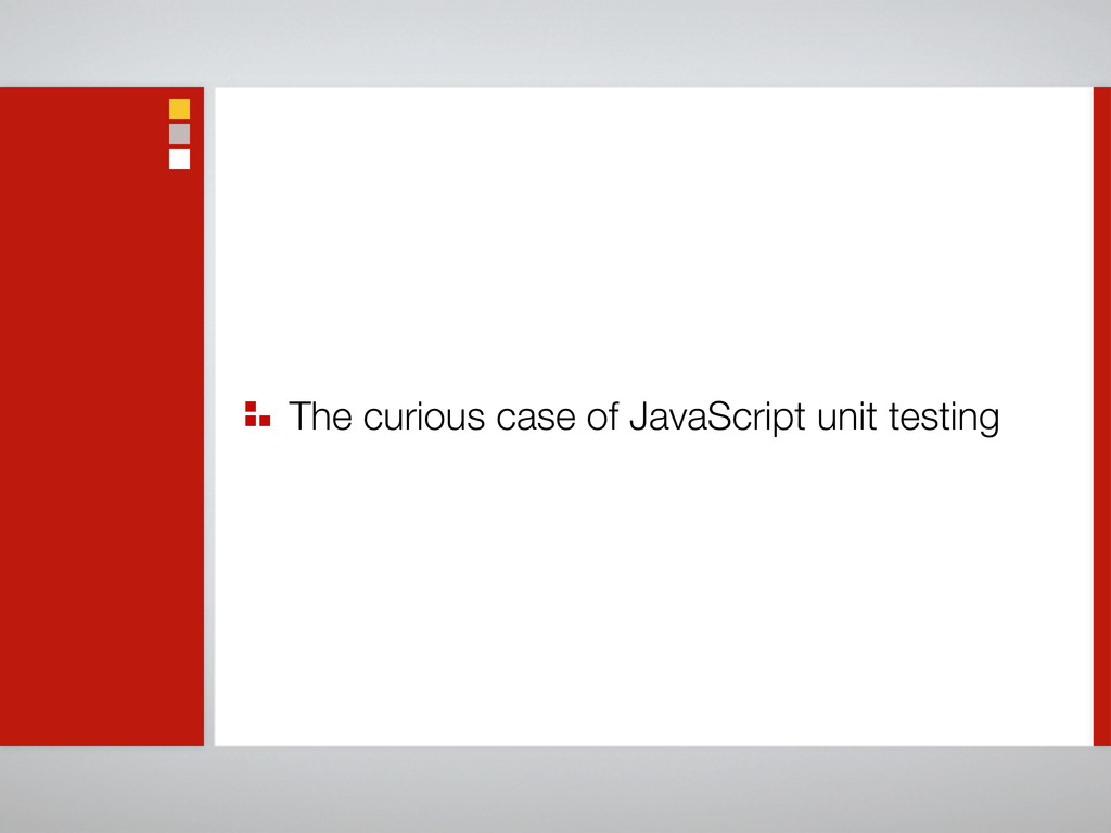 The curious case of JavaScript unit testing