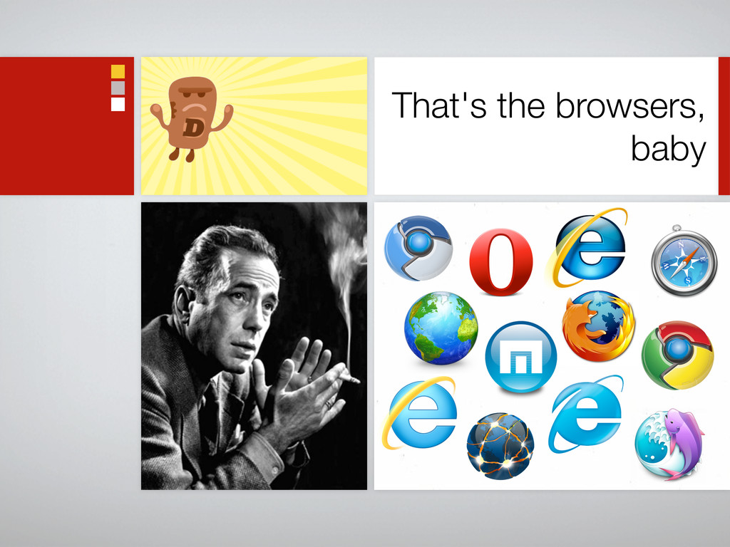 That's the browsers, baby