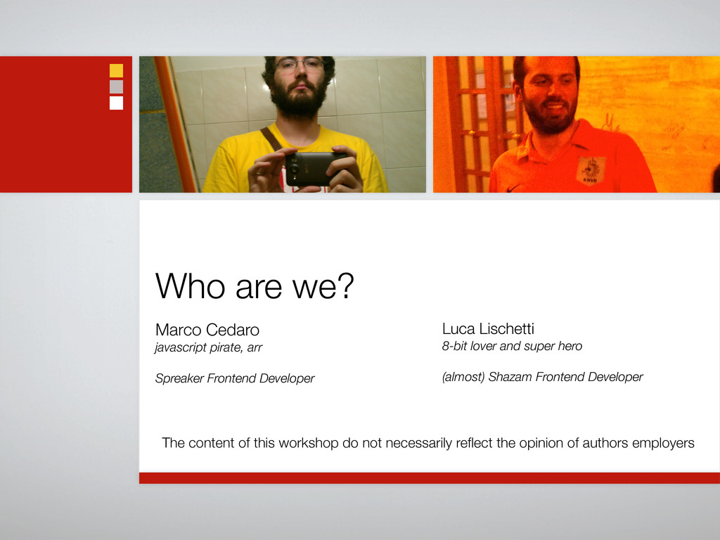 Who are we? Marco Cedaro javascript pirate, arr...
