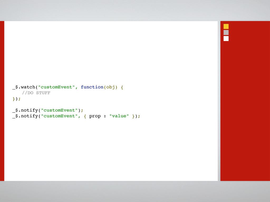 "_$.watch(""customEvent"", function(obj) { ! //DO ..."