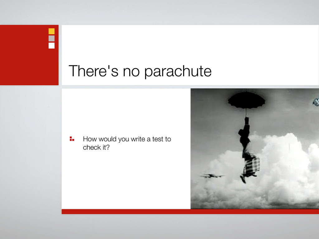There's no parachute How would you write a test...