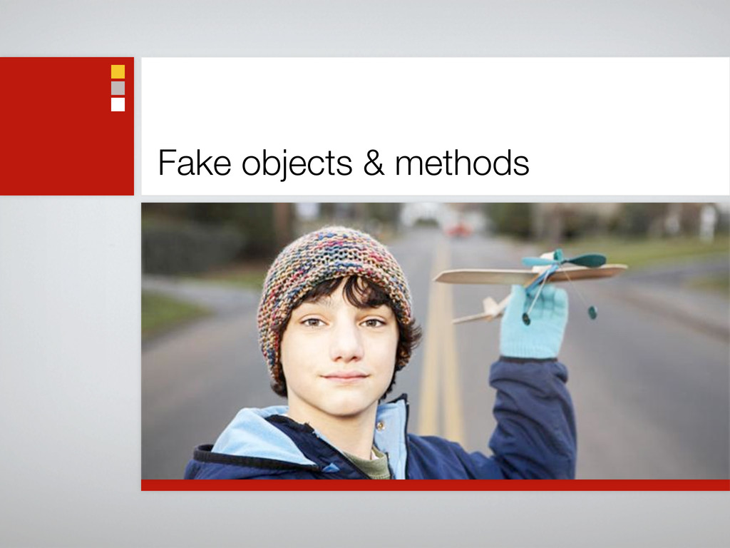 Fake objects & methods