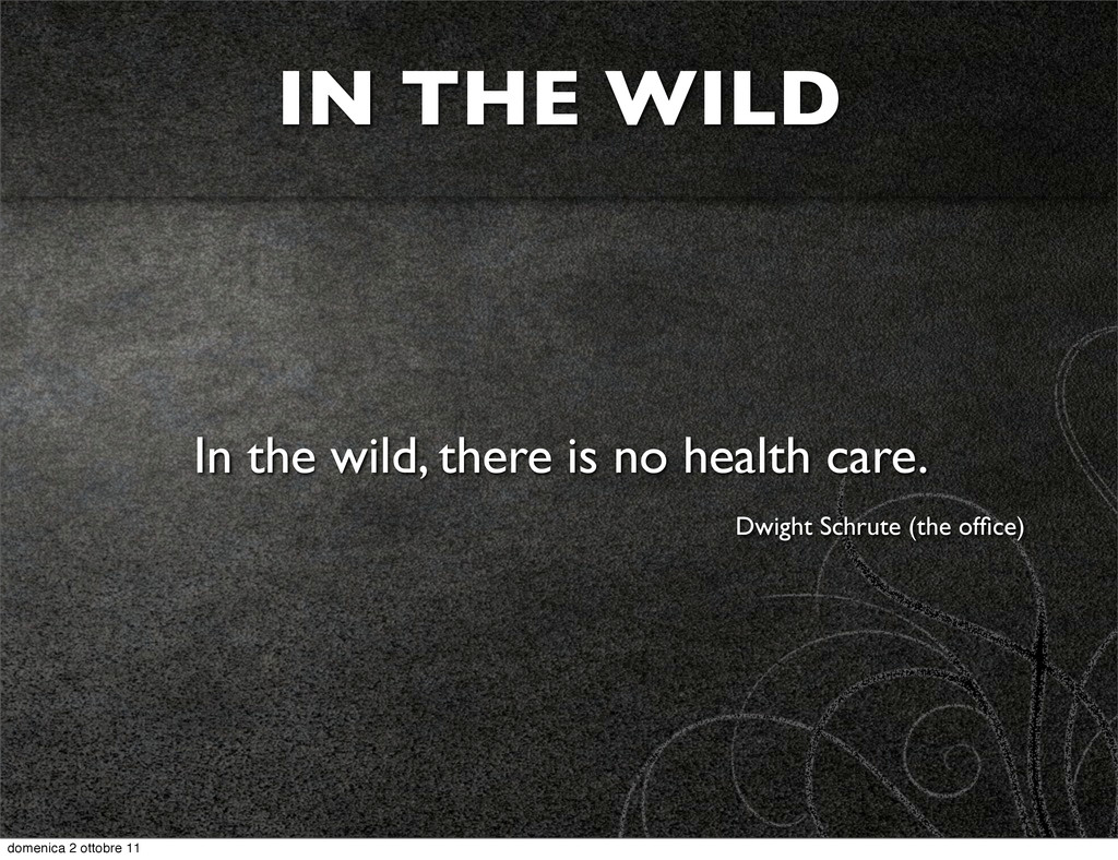 IN THE WILD In the wild, there is no health car...