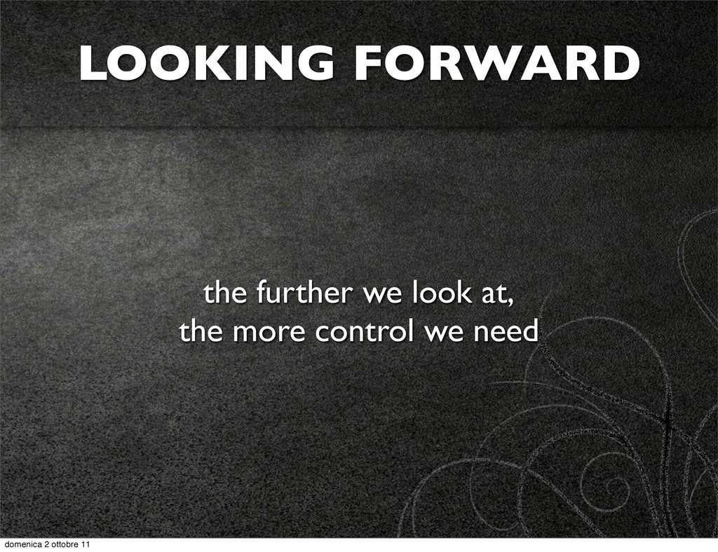 the further we look at, the more control we nee...