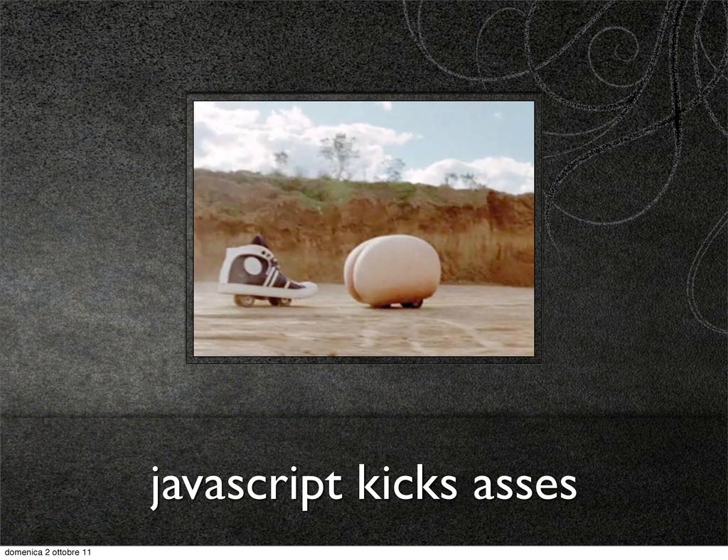 javascript kicks asses domenica 2 ottobre 11