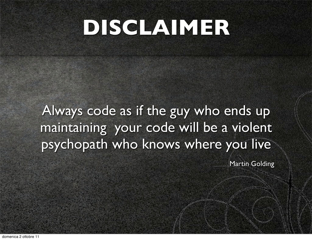 DISCLAIMER Always code as if the guy who ends u...