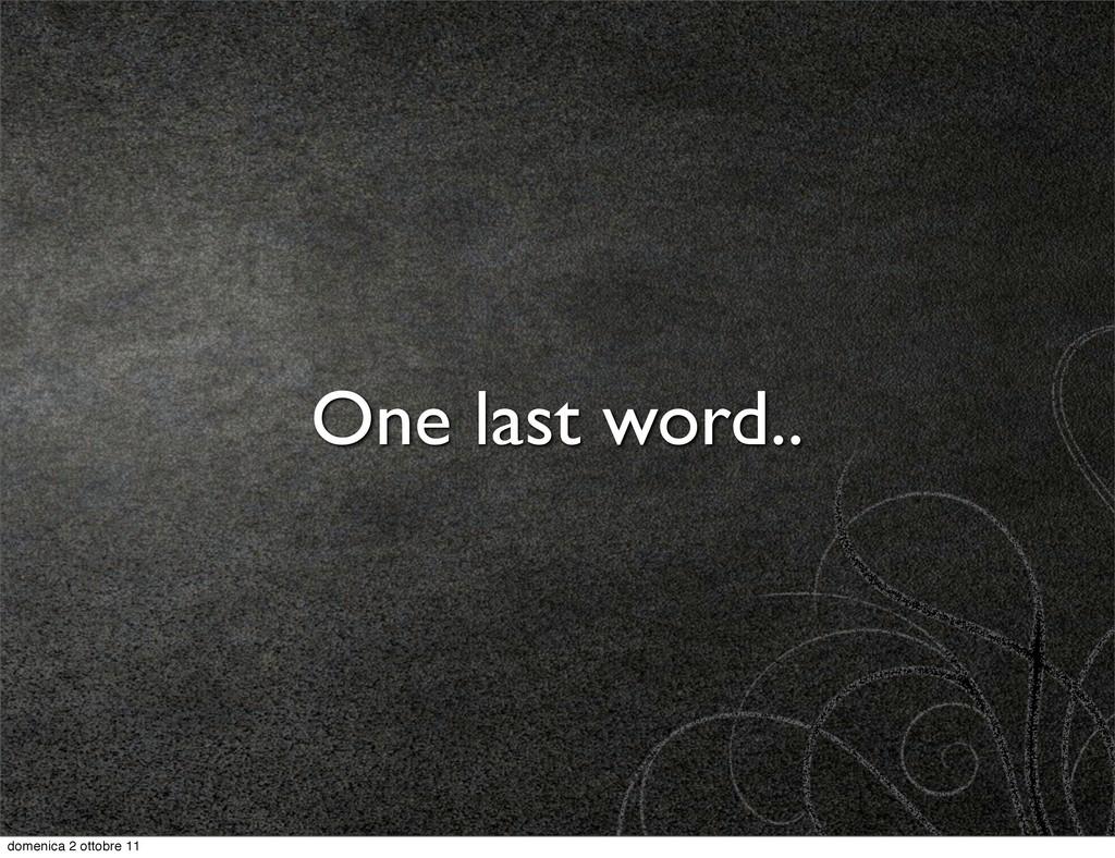 One last word.. domenica 2 ottobre 11