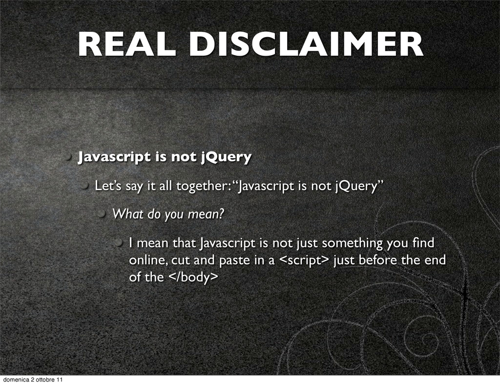 Javascript is not jQuery Let's say it all toget...