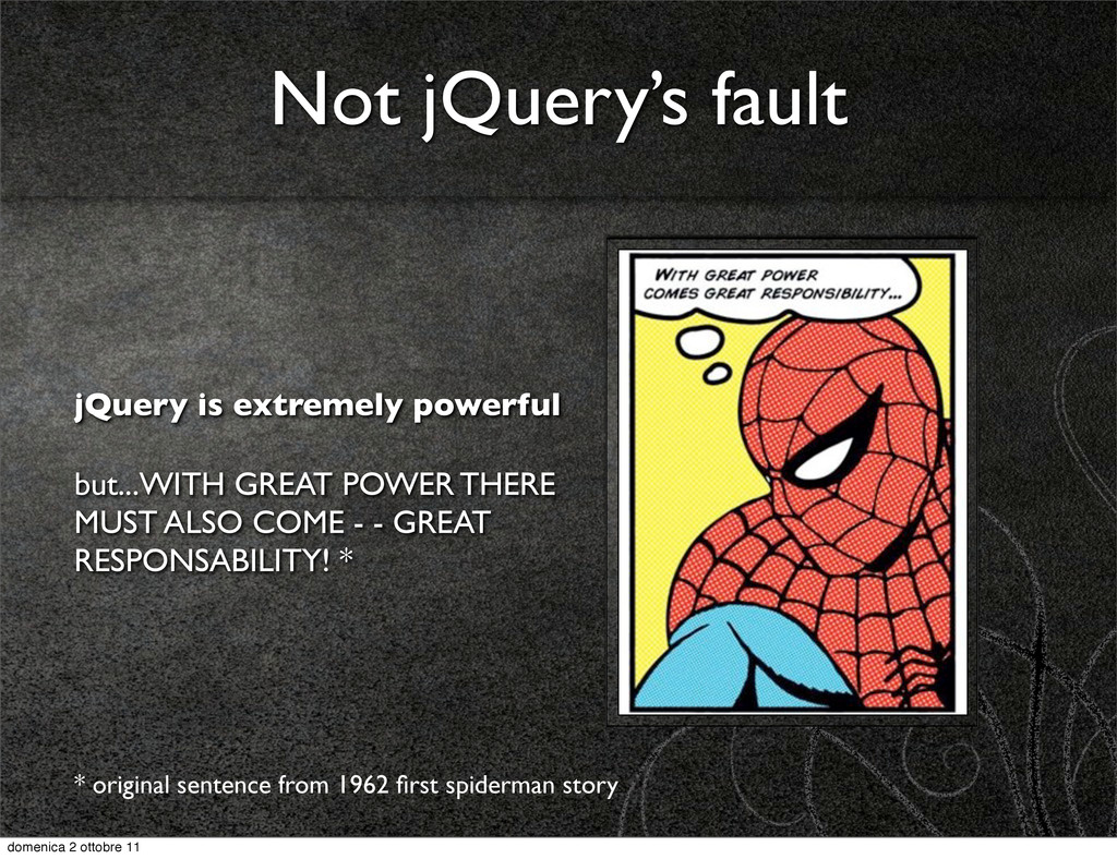 Not jQuery's fault jQuery is extremely powerful...