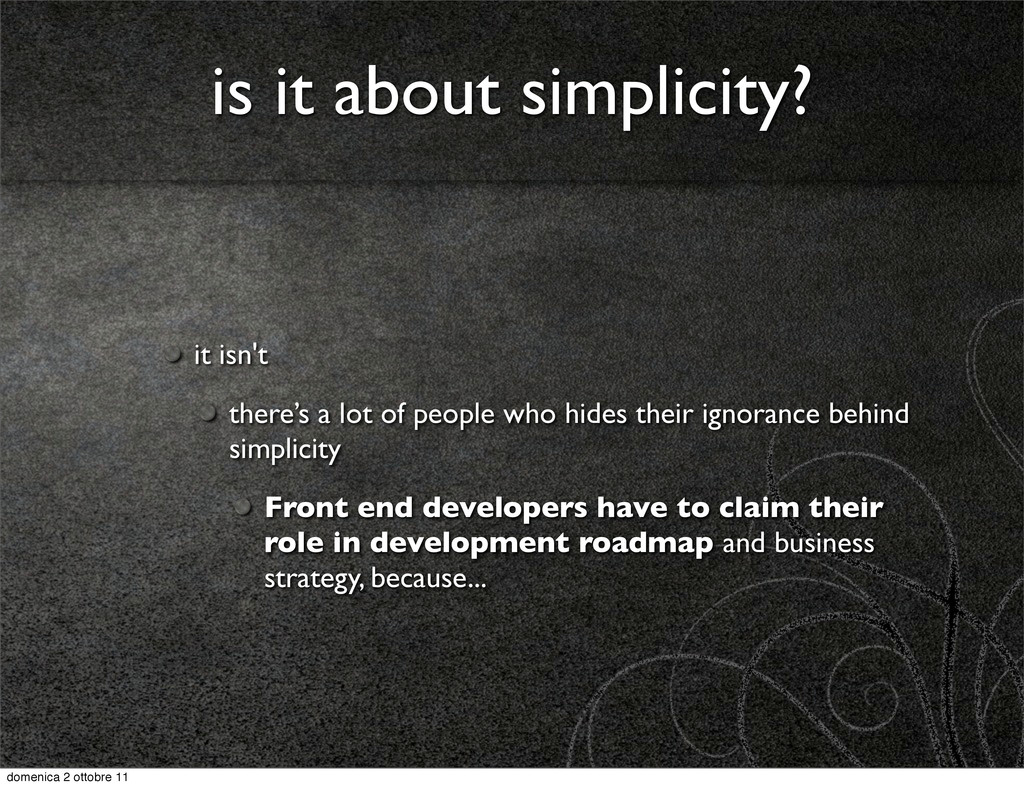 is it about simplicity? it isn't there's a lot ...
