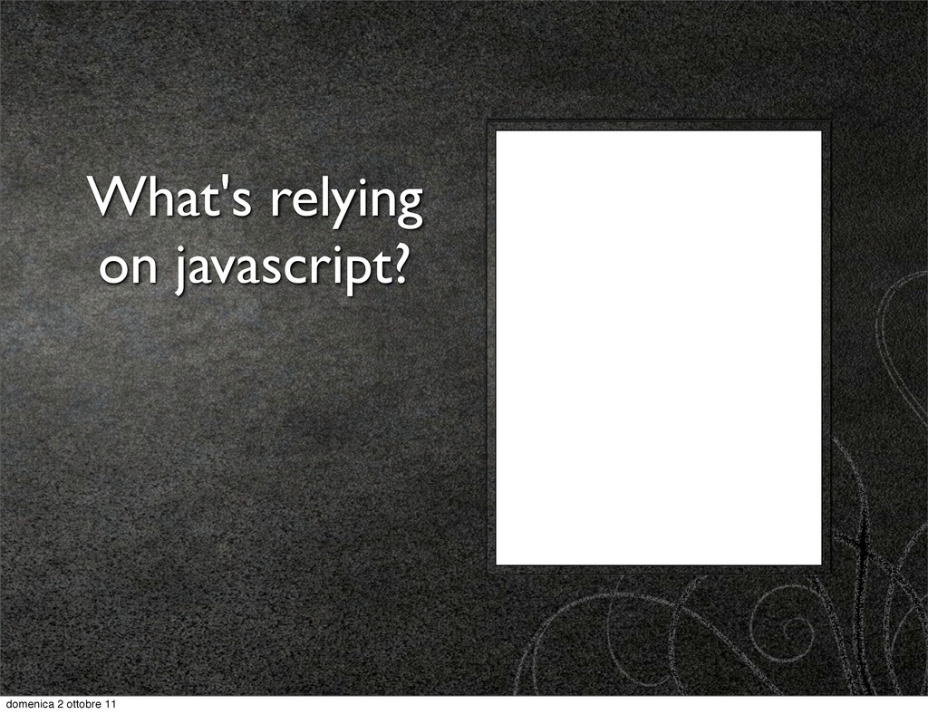 What's relying on javascript? domenica 2 ottobr...