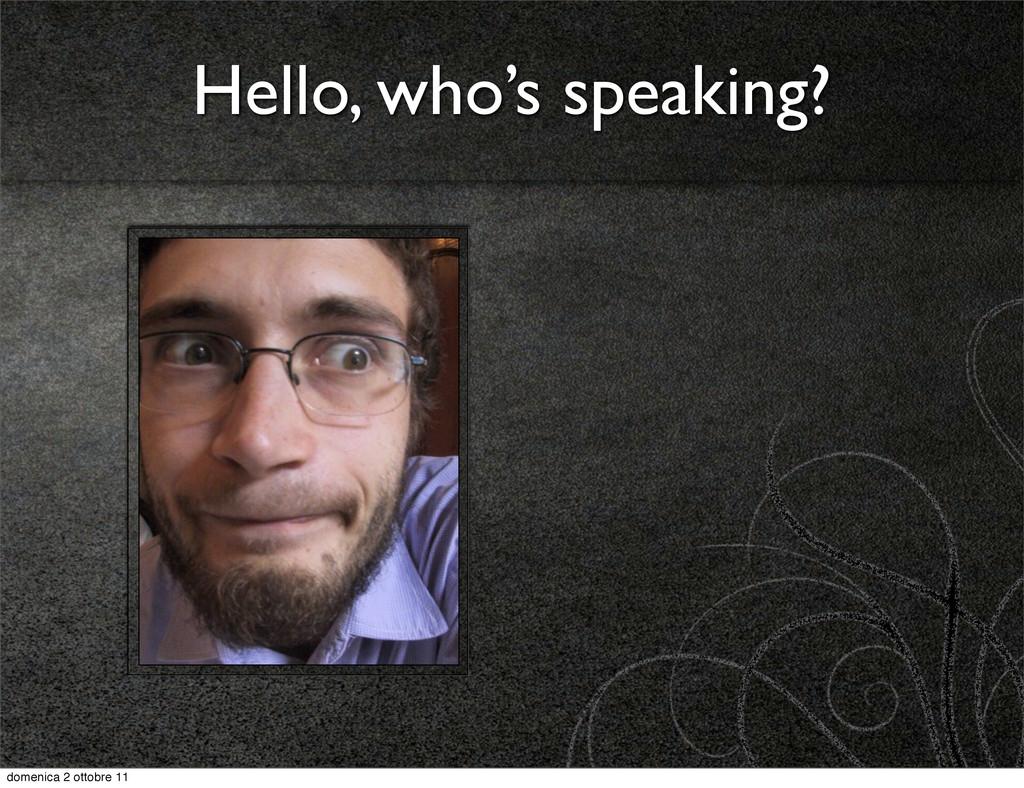 Hello, who's speaking? domenica 2 ottobre 11