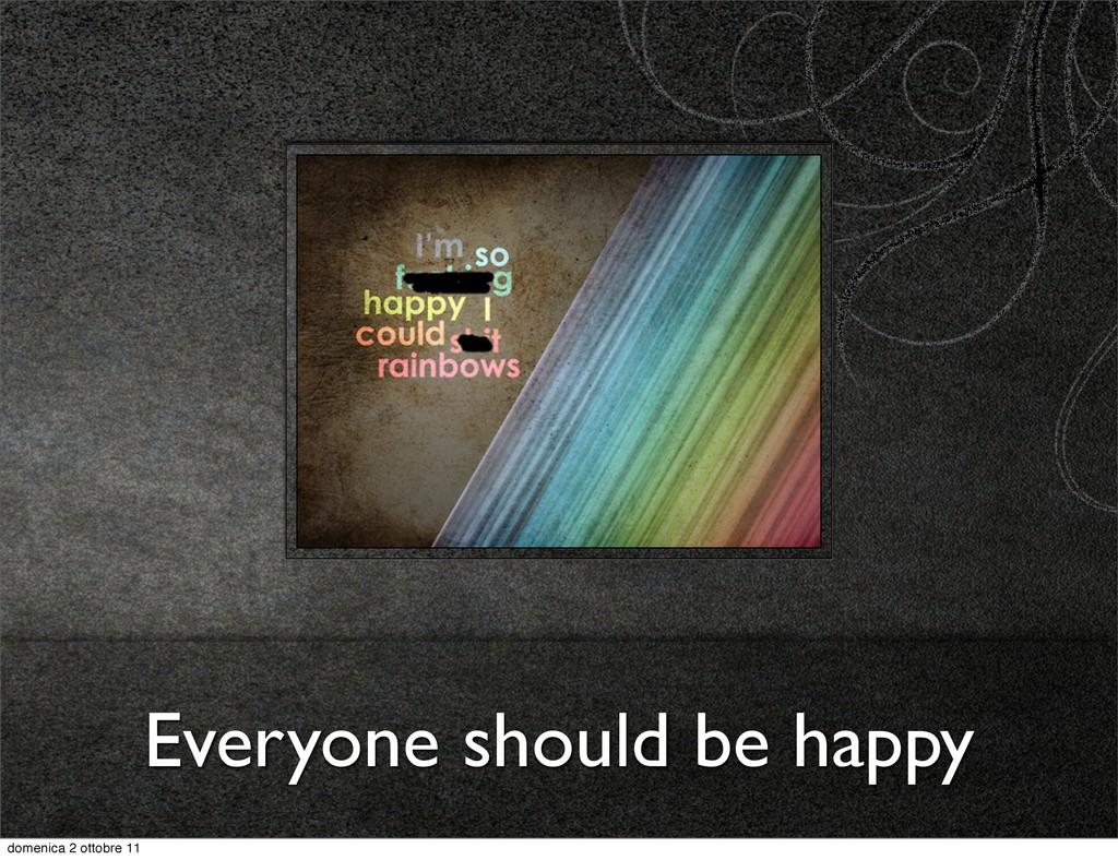 Everyone should be happy domenica 2 ottobre 11