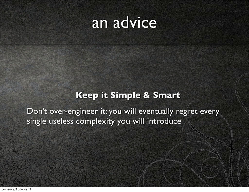an advice Keep it Simple & Smart Don't over-eng...