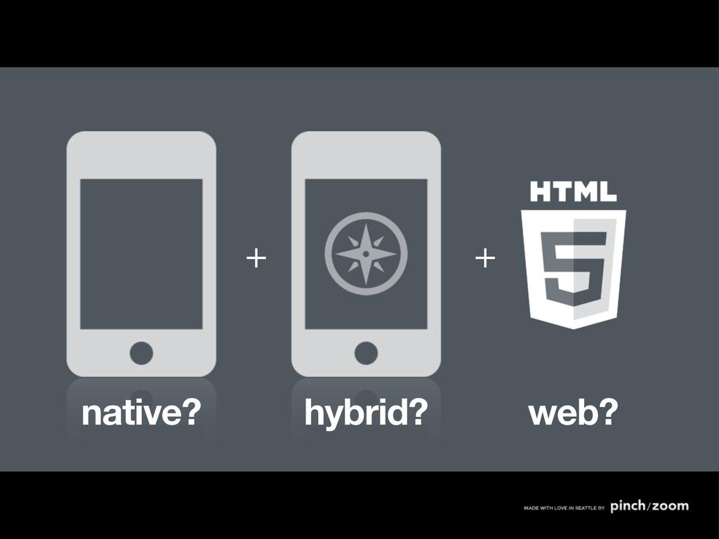 native? hybrid? web? + +