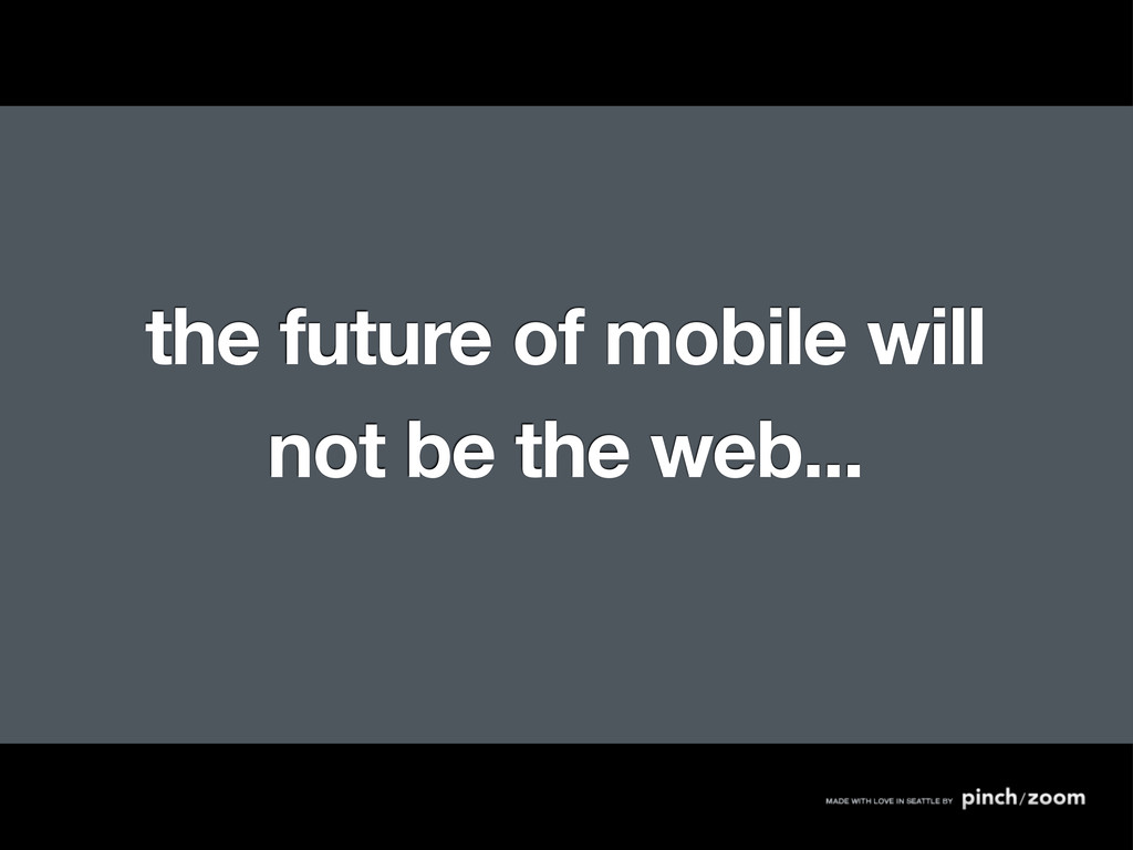 the future of mobile will not be the web...