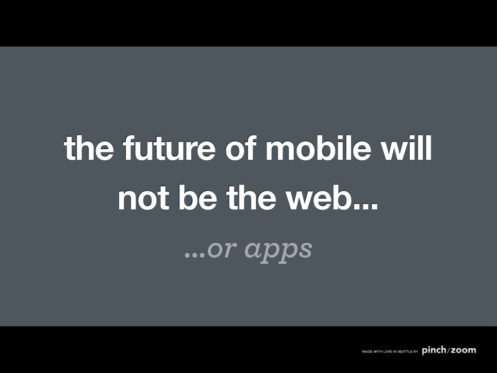the future of mobile will not be the web... ......