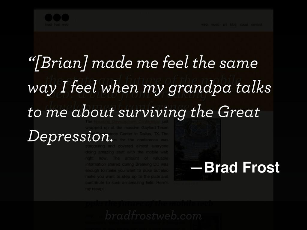 """bradfrostweb.com """"[Brian] made me feel the same..."""