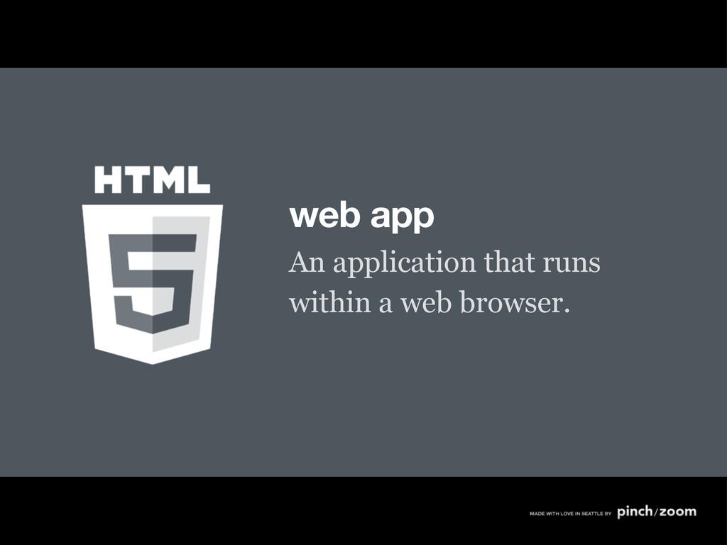 web app An application that runs within a web b...