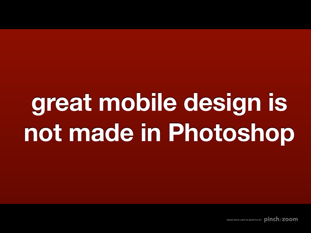 great mobile design is not made in Photoshop MA...