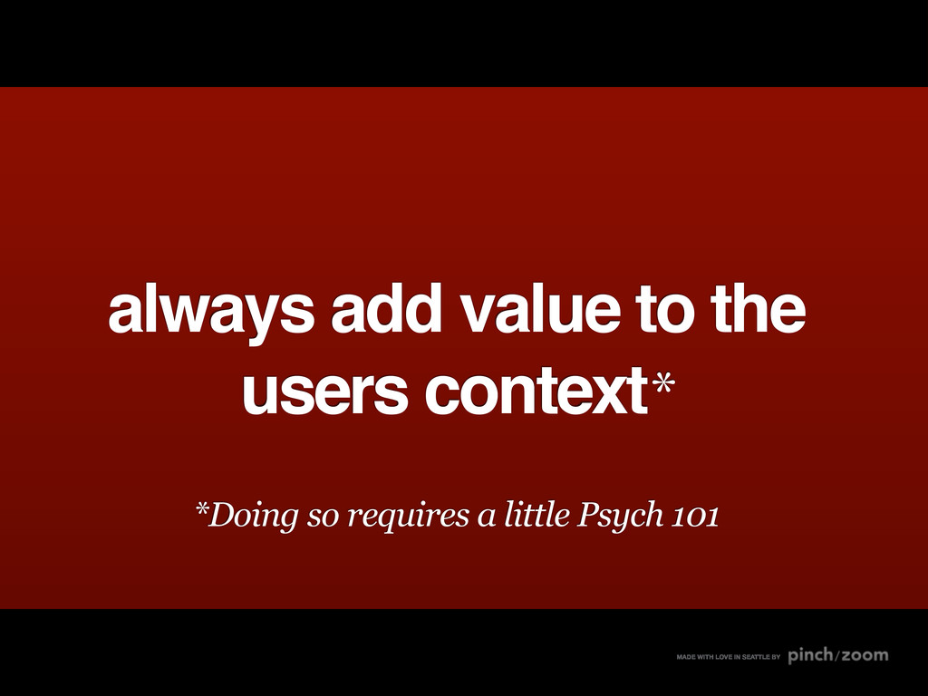 always add value to the users context* *Doing s...