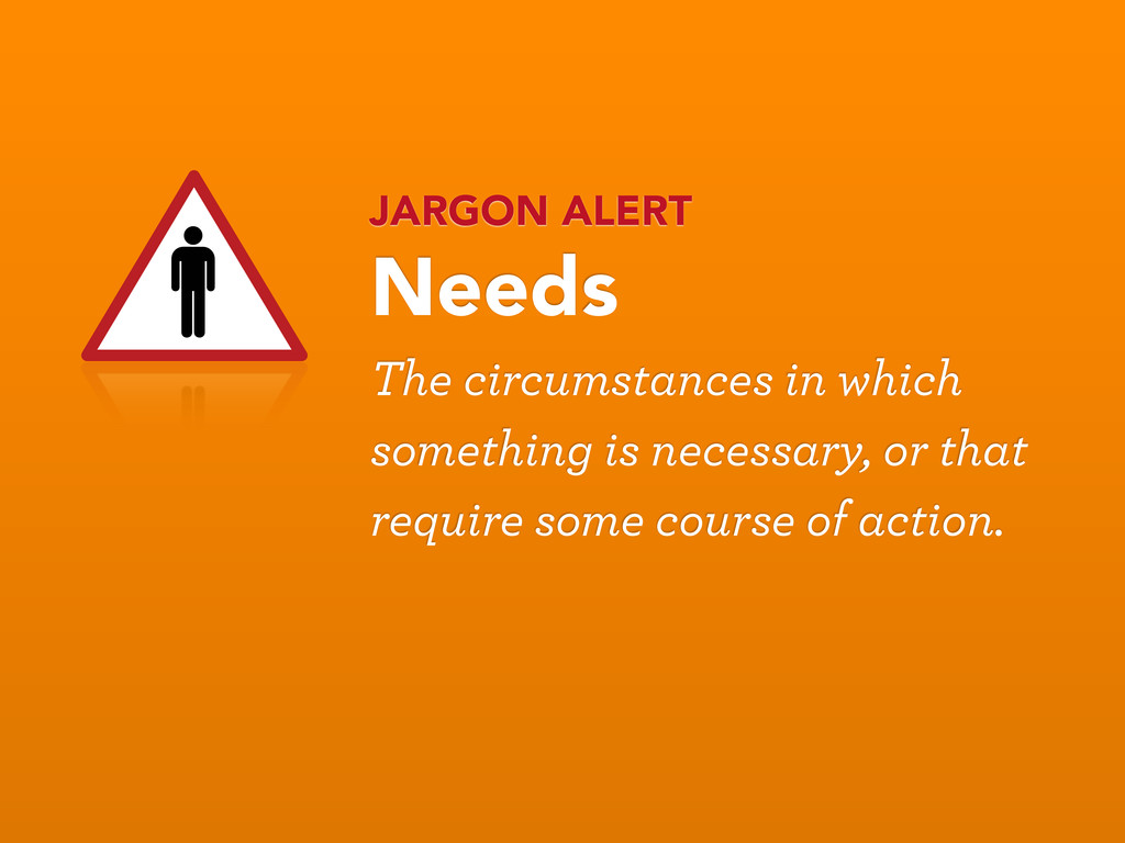 JARGON ALERT Needs The circumstances in which s...