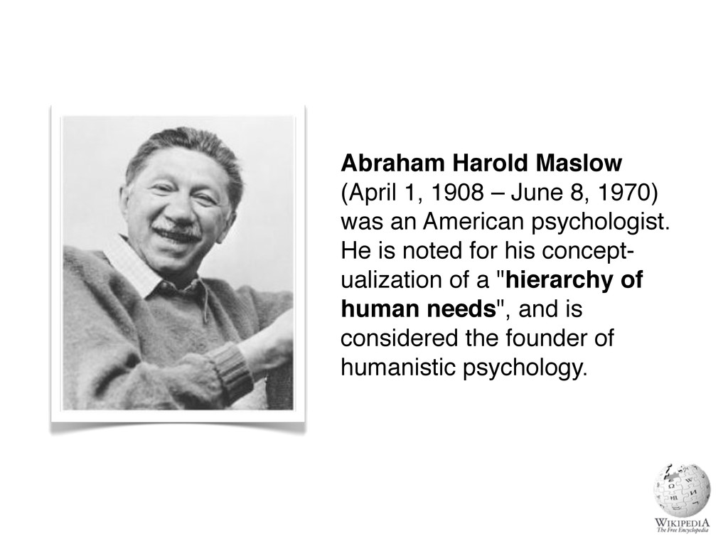 Abraham Harold Maslow (April 1, 1908 – June 8, ...