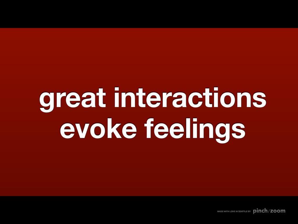 great interactions evoke feelings MADE WITH LOV...
