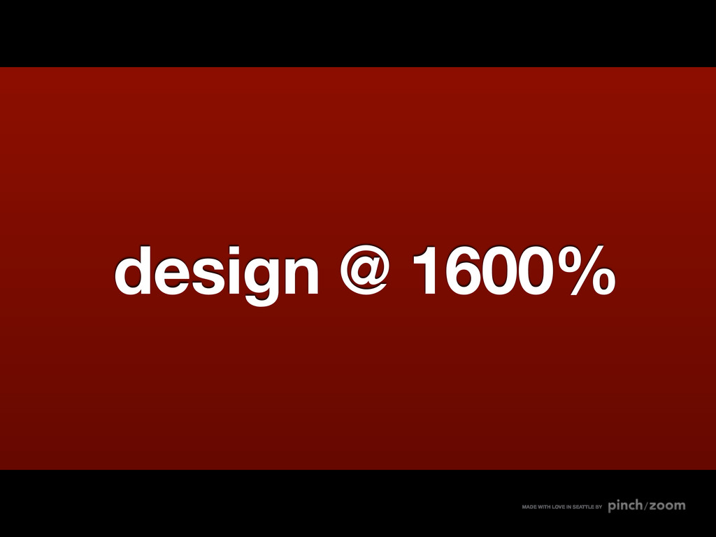 design @ 1600% MADE WITH LOVE IN SEATTLE BY