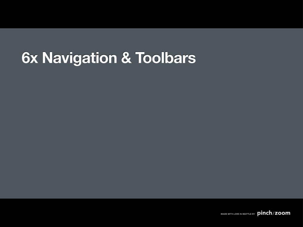 6x Navigation & Toolbars