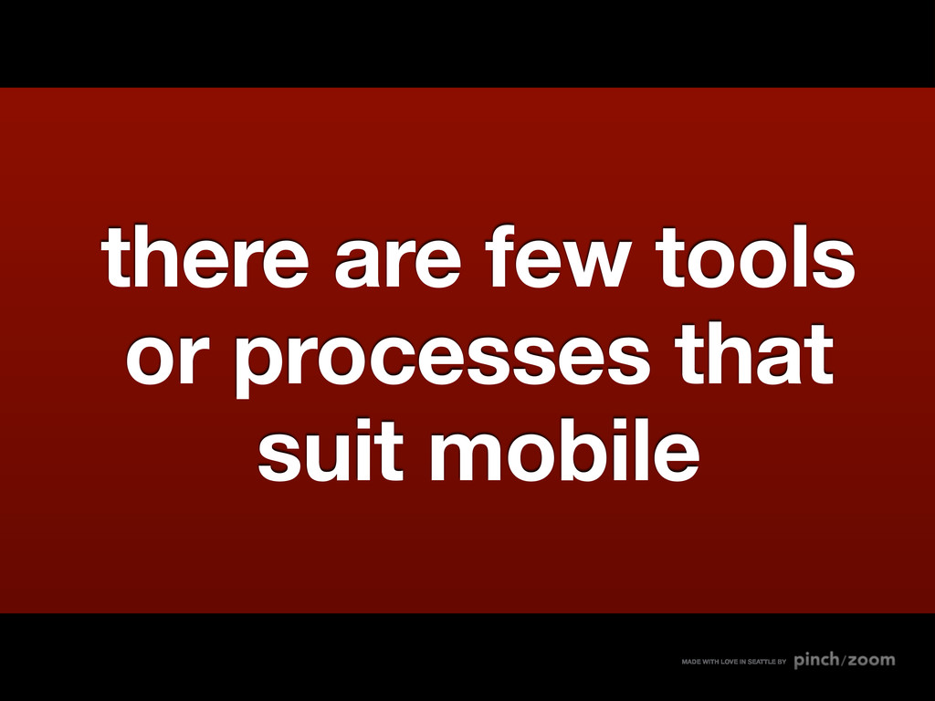 there are few tools or processes that suit mobi...